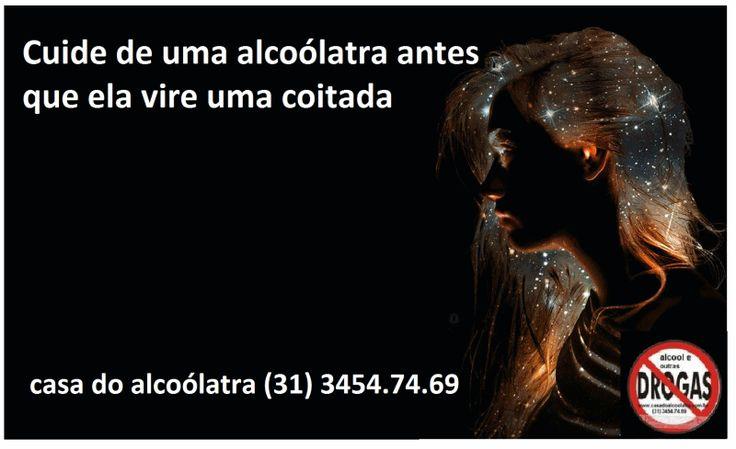 ALCOOLISMO - tratamento e recuperação cuide de uma alcoólatra antes q ele vire uma coitada casa do alcoólatra (31) 3454.74.69 casadoalcoolatra-com-br.webnode.com
