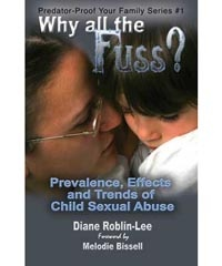 """Why all the Fuss?"" - Predator-Proof Your Family Series - #1  by Diane Roblin-Lee   Prevalence, Effects and Trends of Child Sexual Abuse Sexual abuse of children is becoming epidemic in our society. Children are being abused in alarming numbers. Things have to change.  Digital copies are available $4.99  http://www.bydesignmedia.ca/store/pages/pp-1.html"