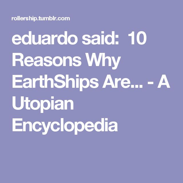 eduardo said: 10 Reasons Why EarthShips Are... - A Utopian Encyclopedia
