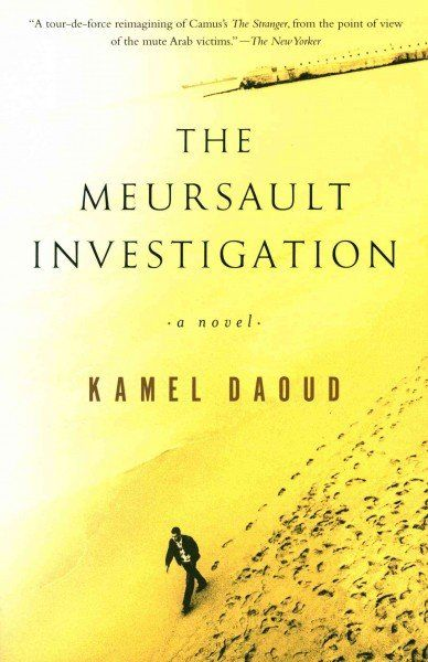 "[""Algerian Writer Kamel Daoud Stands Camus' 'The Stranger' On Its Head""] [""The Meursault Investigation""]"