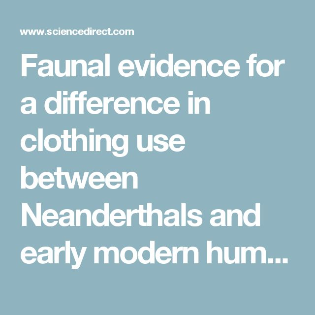 Faunal evidence for a difference in clothing use between Neanderthals and early modern humans in Europe