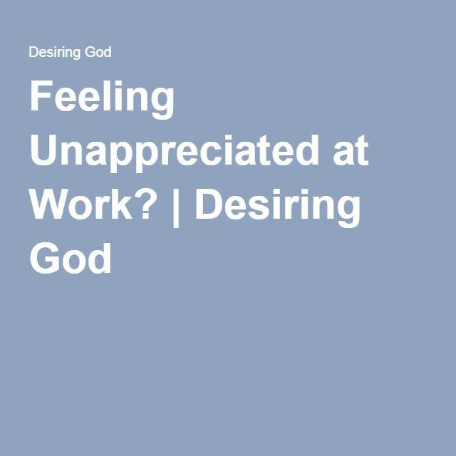 Feeling Unappreciated at Work? | Desiring God