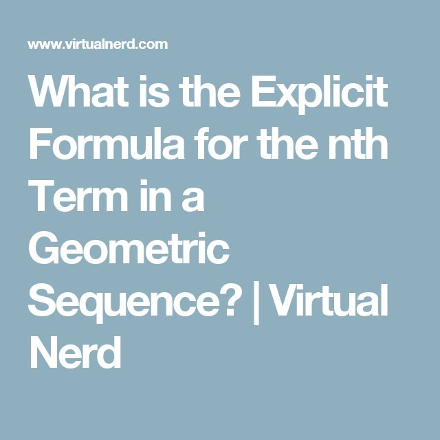 What is the Explicit Formula for the nth Term in a Geometric Sequence? | Virtual Nerd