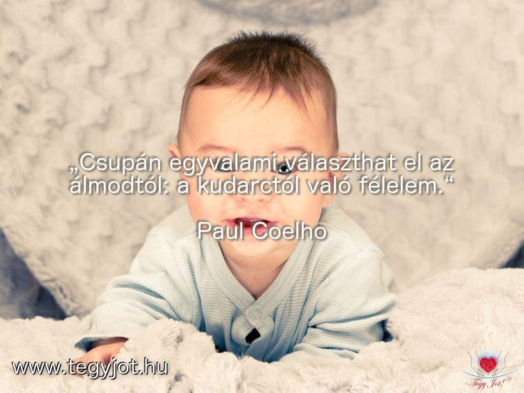 """""""Csupán egy valami választhat el az álmodtól: a kudarctól való félelem."""" Paulo Coelho"""