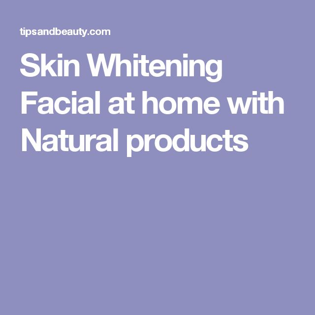 Skin Whitening Facial at home with Natural products