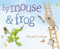 By Mouse and Frog - Deborah Freedman