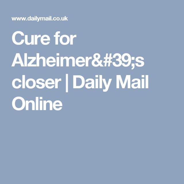 Cure for Alzheimer's closer   Daily Mail Online