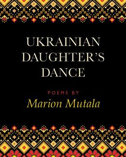 Ukrainian Daughter's Dance - poems by Marion Mutala: These rich and varied poems speak to the heart as they document a woman's life journey, as a Ukrainian-Canadian, and as a prairie woman, and her voyage of self-discovery. Her story can be anyone's story. Poems explore issues of immigrant identity and voice in the prairies, and celebrate a cultural heritage expressed through song, dance, art, work and life.$18.95