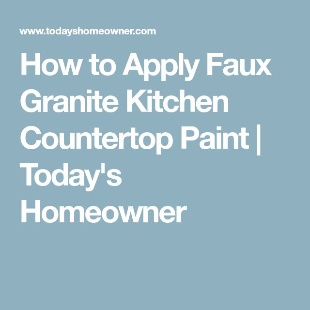 How to Apply Faux Granite Kitchen Countertop Paint | Today's Homeowner