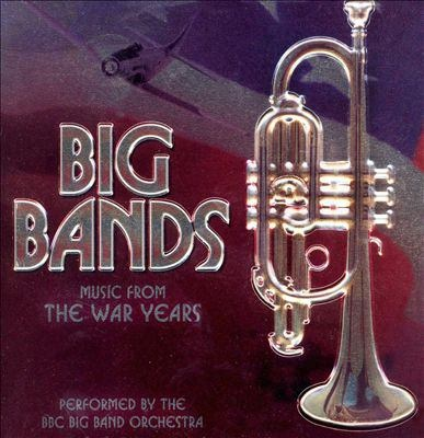 BBC Big Band-Big Bands, Music from the War Years | Listen ...