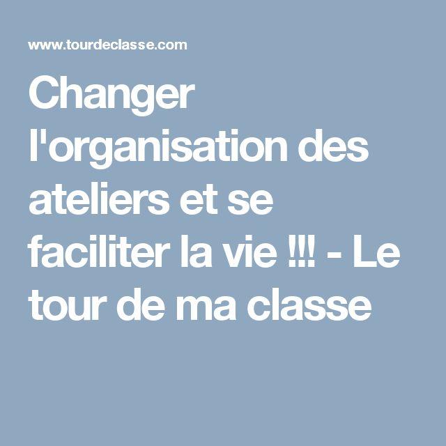 Changer l'organisation des ateliers et se faciliter la vie !!! - Le tour de ma classe