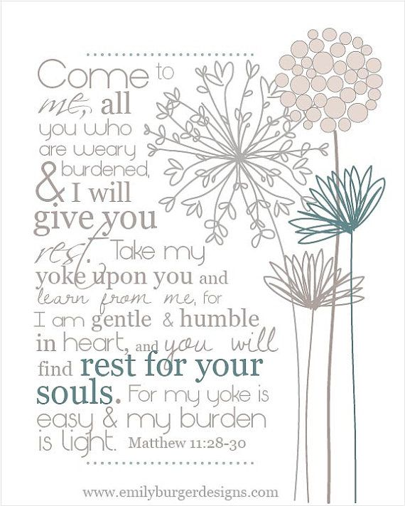 Come to me, all who are weary, and I will give you rest...