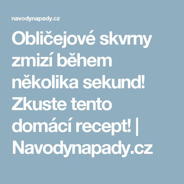 Obličejové skvrny zmizí během několika sekund! Zkuste tento domácí recept! | Navodynapady.cz
