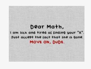 Dear math....for all of you math people out there. Makes me laugh every time.