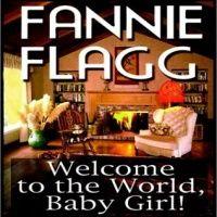 Аудиокнига Добро пожаловать в мир Малышка Фэнни Флэгг на английском языке