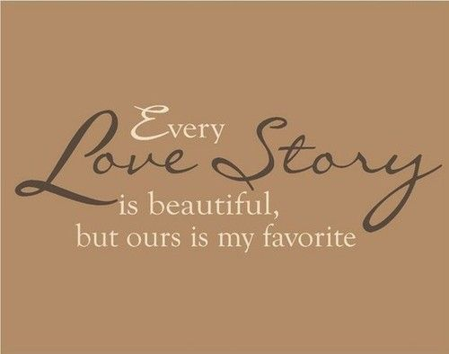 QUOTE: Every love story is beautiful, but ours is my favorite.. <3 this!