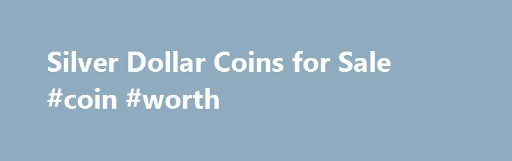 Silver Dollar Coins for Sale #coin #worth http://coin.remmont.com/silver-dollar-coins-for-sale-coin-worth/  #silver dollar # Silver Dollar Coins Silver dollars are sought after by collectors for their historical value and high Silver content. U.S. Silver Dollars 1794-1935 – APMEX offers a superb selection of all types of Silver dollars. Silver dollars are the most popular general circulation Silver coins produced by the U.S. Mint. APMEX's vast SilverRead More