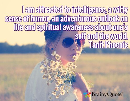 I am attracted to intelligence, a witty sense of humor, an adventurous outlook on life and spiritual awareness about one's self and the world. Tanit Phoenix