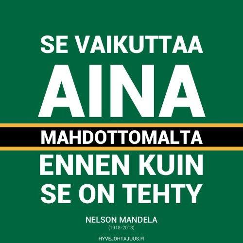 Se vaikuttaa aina mahdottomalta ennen kuin se on tehty. — Nelson Mandela (1918-2013)