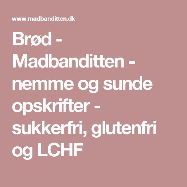 Brød - Madbanditten - nemme og sunde opskrifter - sukkerfri, glutenfri og LCHF