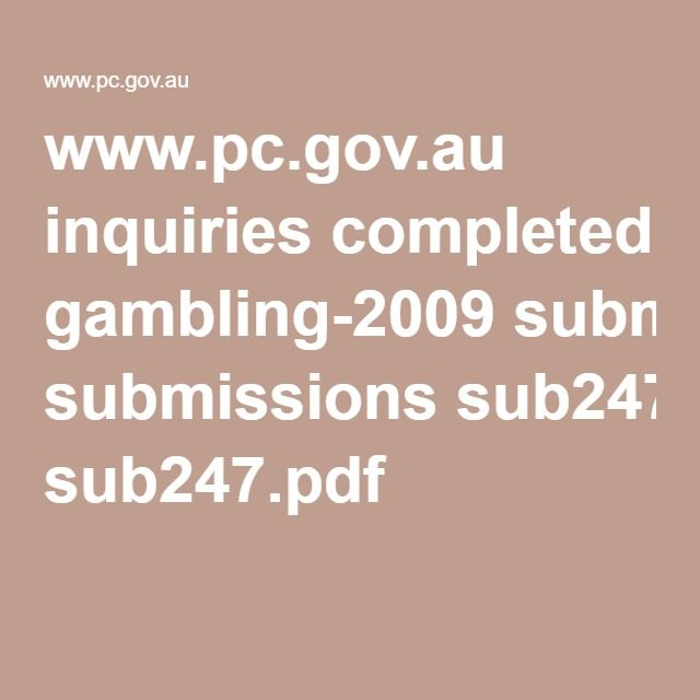 www.pc.gov.au inquiries completed gambling-2009 submissions sub247.pdf