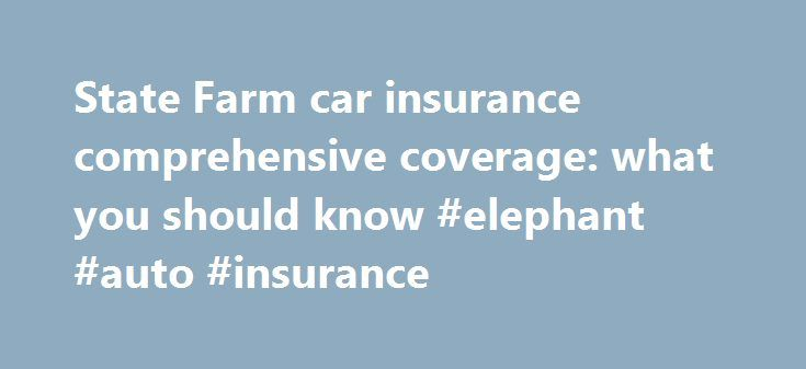 State Farm car insurance comprehensive coverage: what you should know #elephant #auto #insurance http://south-africa.remmont.com/state-farm-car-insurance-comprehensive-coverage-what-you-should-know-elephant-auto-insurance/  #comprehensive auto insurance # State Farm car insurance comprehensive coverage: what you should know Hail? Flood? Fire damage to your car? Consider adding State Farm car insurance comprehensive coverage Free Auto Insurance Quotes If you have State Farm car insurance…