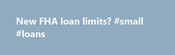 New FHA loan limits? #small #loans http://loan-credit.nef2.com/new-fha-loan-limits-small-loans/  #fha loan limits # Upload Image Everybody keeps asking about the new Loan Limits with the Economic Stimulus Act of 2008. and by how much? President George W. Bush signed the final version of the Stimulus Act on Feb 13, and yes, FHA maximum loan limits are increased! But, can I really refinance my loan up to $729,750? Not so fast. There is a lot of confusion out there so let's get the facts…