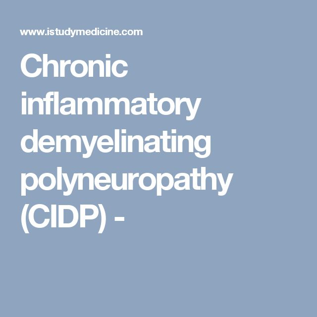 Chronic inflammatory demyelinating polyneuropathy (CIDP) -