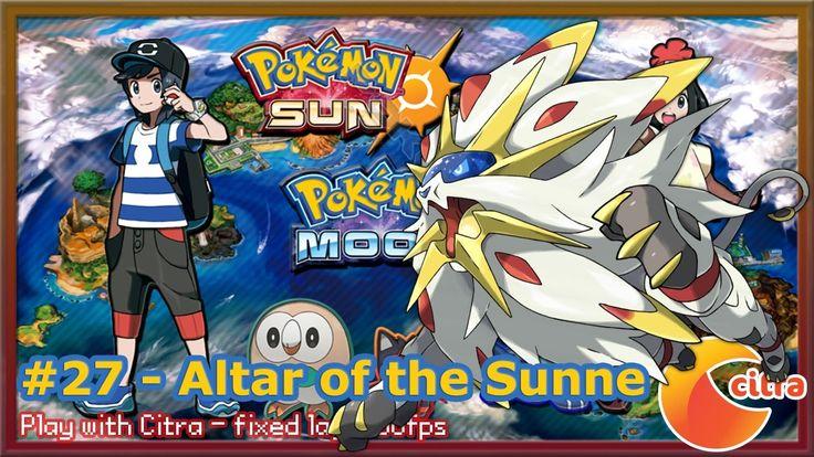 https://youtu.be/pBBDAuIYlws Let's play Pokemon Sun & Moon on PC - #27 Altar of the Sunne