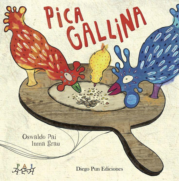 PICA GALLINA . DIEGO PUN EDICIONES PICA GALLINA es un trabalenguas de Coro Cocó, un espectáculo de la PAI que mucho ritmo.  Primeros juegos de palabras para adentrar a los más pequeños en las historias a partir del ritmo de sus textos y de sus ilustraciones.