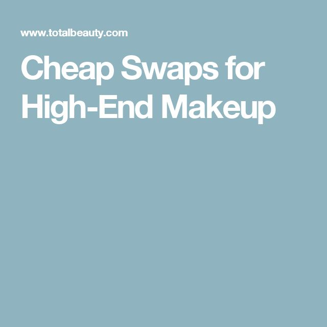 Cheap Swaps for High-End Makeup