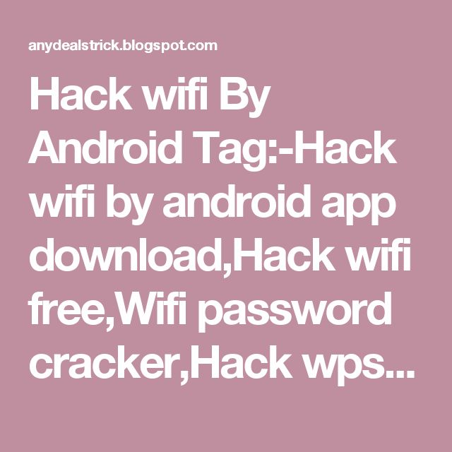 Hack wifi By Android Tag:-Hack wifi by android app download,Hack wifi free,Wifi password cracker,Hack wps wifi. - HACK AND TRICK