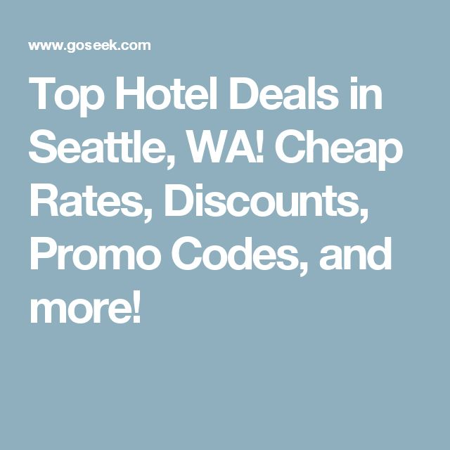 Top Hotel Deals in Seattle, WA! Cheap Rates, Discounts, Promo Codes, and more!