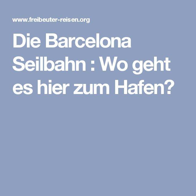 Die Barcelona Seilbahn : Wo geht es hier zum Hafen?