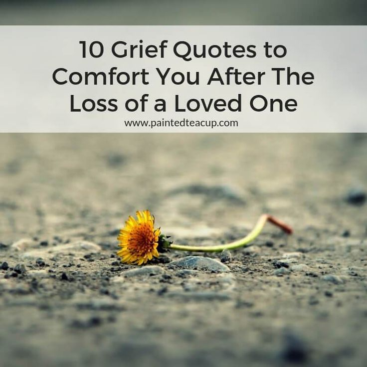 10 Grief Quotes To Comfort You After The Loss Of A Loved One