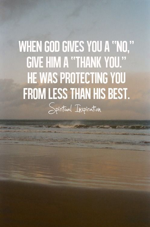 "When God gives you a ""no,"" give him a ""thank you."" He was protecting you from less than his best"