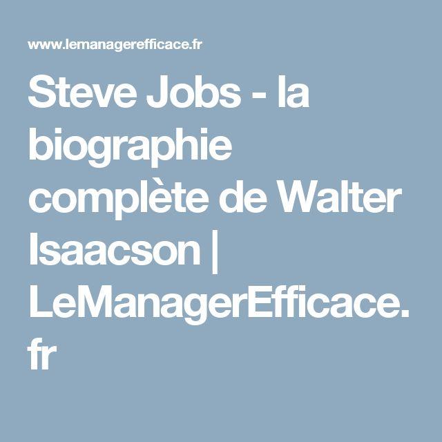 Steve Jobs - la biographie complète de Walter Isaacson | LeManagerEfficace.fr
