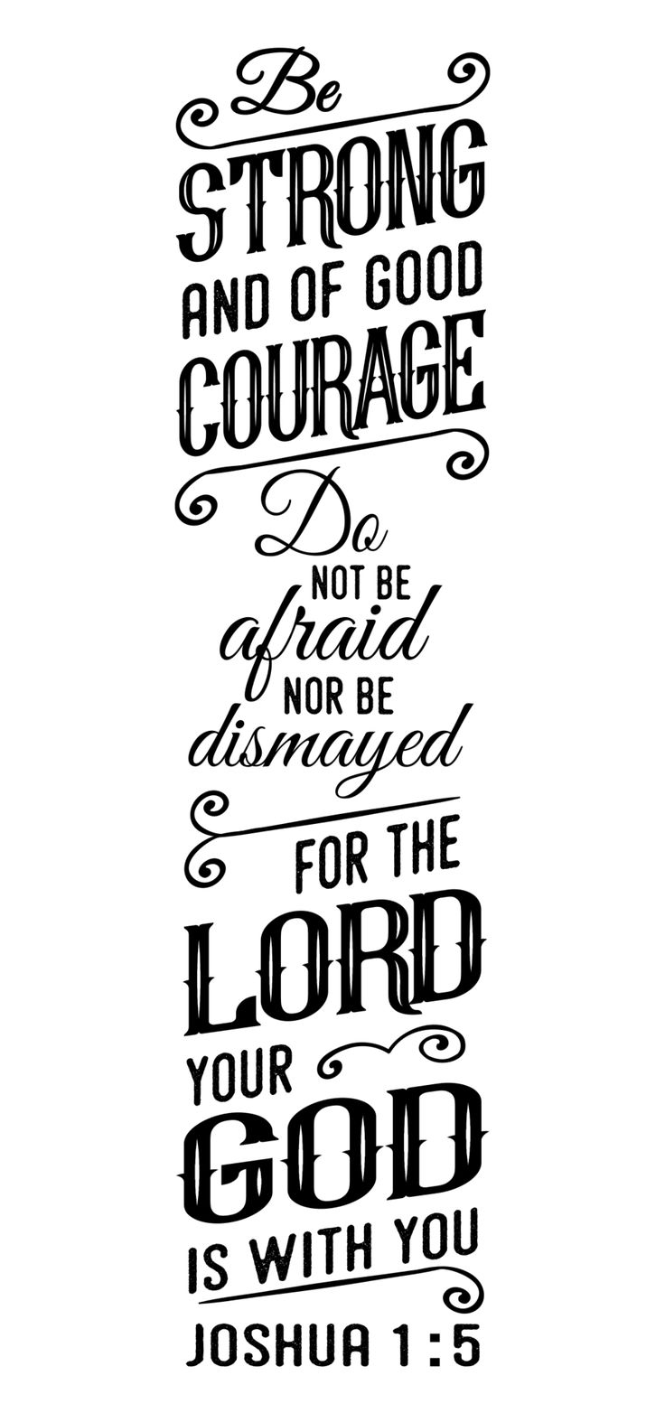 "Joshua 1:5 ""Be strong and of good courage..."""