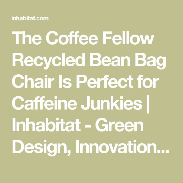 The Coffee Fellow Recycled Bean Bag Chair Is Perfect for Caffeine Junkies | Inhabitat - Green Design, Innovation, Architecture, Green Building