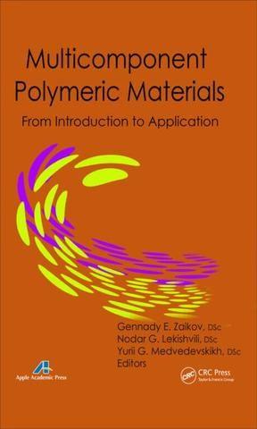 Multicomponent Polymeric Materials: From Introduction to Application; Gennady E. Zaikov Nodar G. Lekishvili Yurii J. Medvedevskikh; Hardback