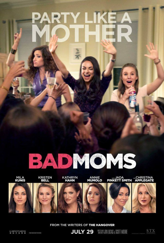 Bad Moms (2016)  Mila Kunis, Kristen Bell, Kathryn Hahn & Christina Applegate When three overworked and under-appreciated moms are pushed beyond their limits, they ditch their conventional responsibilities for a jolt of long overdue freedom, fun, and comedic self-indulgence.