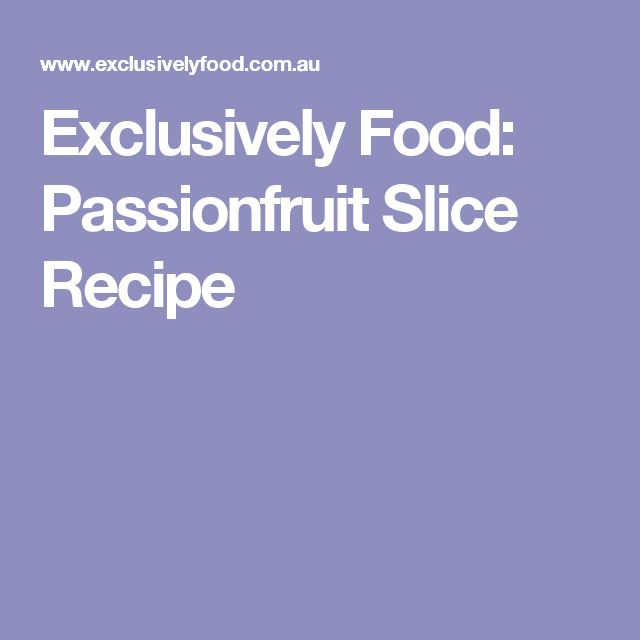 Exclusively Food: Passionfruit Slice Recipe