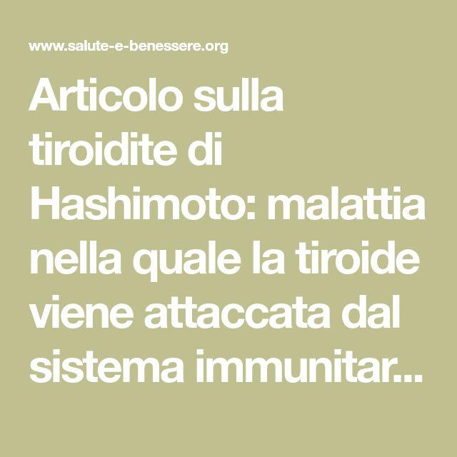 Articolo sulla tiroidite di Hashimoto: malattia nella quale la tiroide viene attaccata dal sistema immunitario.