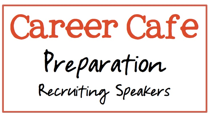 School Counselor Blog: Career Cafe Preparation: Recruiting Speakers