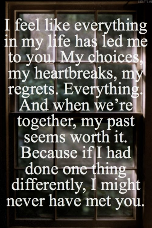 This Saying Is Beyond True I Think About That More Often Than Maybe He  Does. But Either Way, I Love My Life With Him Even Though I Regret Some Of  My Past, ...