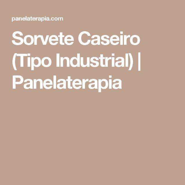 Sorvete Caseiro (Tipo Industrial)   Panelaterapia