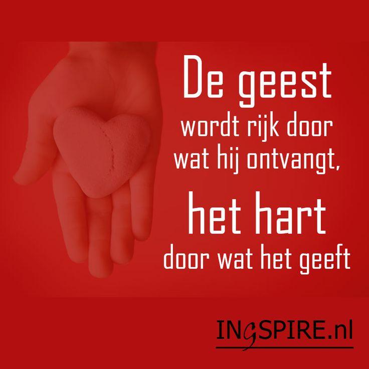 Spreuk - De geest wordt rijk door wat hij ontvangt, het hart door wat het geeft - spreuken & inspiratie om te delen | Ingspire
