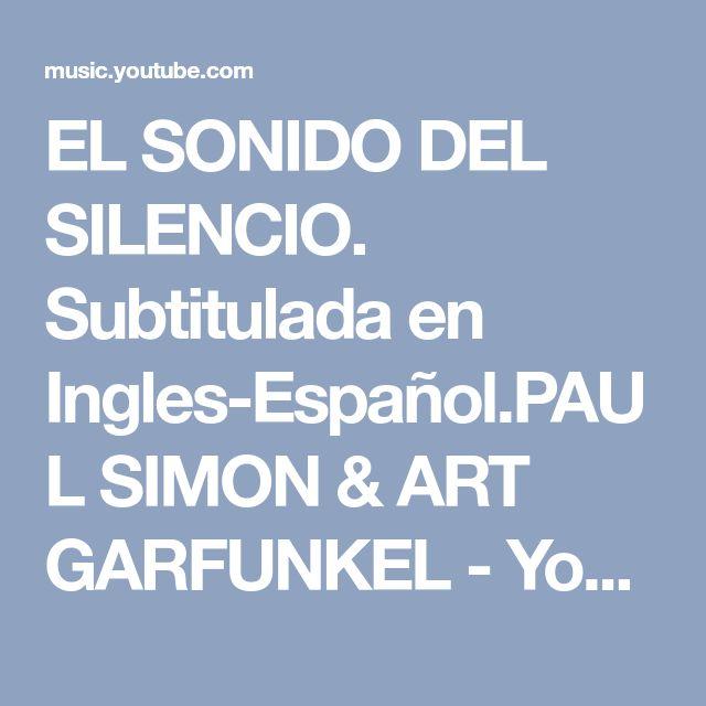 EL SONIDO DEL SILENCIO. Subtitulada en Ingles-Español.PAUL SIMON & ART GARFUNKEL - YouTube Music