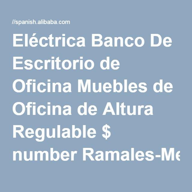 Eléctrica Banco De Escritorio de Oficina Muebles de Oficina de Altura Regulable $ number Ramales-Mesas de Oficina-Identificación del producto:60450524007-spanish.alibaba.com