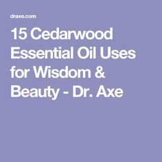 15 Cedarwood Essential Oil Uses for Wisdom & Beauty - Dr. Axe